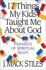 17 Things My Kids Taught Me about God: Parables of Spiritual Sight
