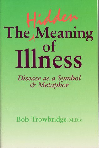 The Hidden Meaning Of Illness Disease As A Symbol And Metaphor By