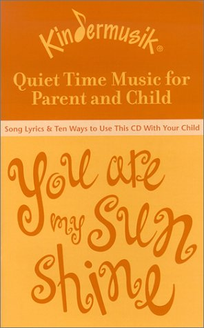 You Are My Sunshine: Quiet Time Music for Parent and Child [With Song Lyrics & 10 Ways to Use CD with Your Child]