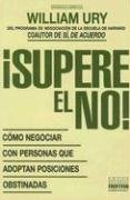 Supere el No: Como Negociar Con Personas Que Adoptan Posiciones Obstinadas = Getting Past No