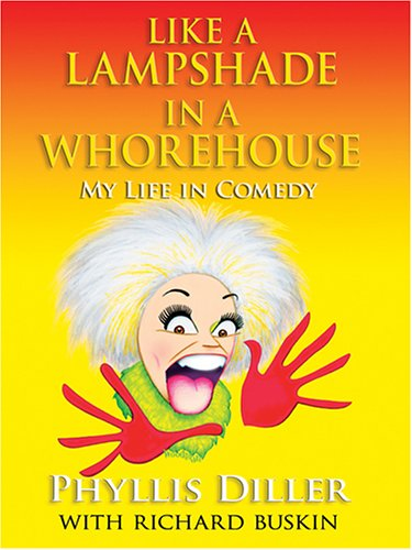Like a Lampshade in a Whorehouse: My Life in Comedy