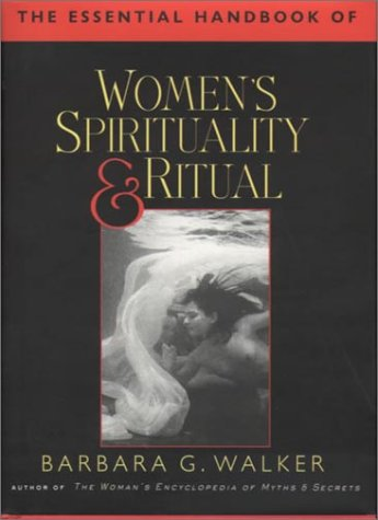 The Essential Handbook of Women's Spirituality by Barbara G. Walker