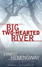 Big Two-Hearted River by Ernest Hemingway