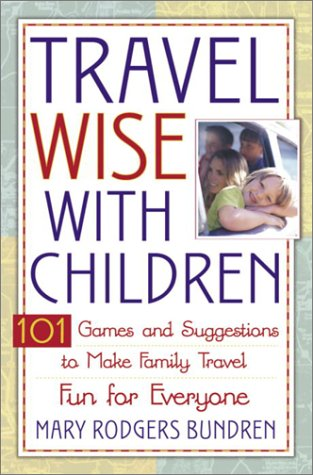 Travel Wise with Children: 101 Games and Ideas to Make Family Travel Fun for Everyone
