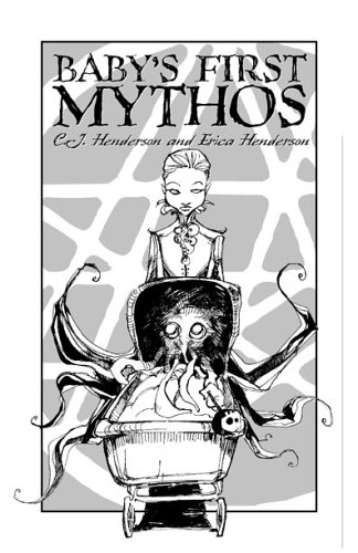 Baby's First Mythos by C.J. Henderson