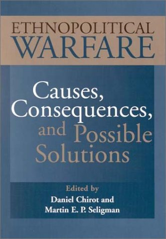 Ethnopolitical Warfare: Causes, Consequences and Possible Solutions
