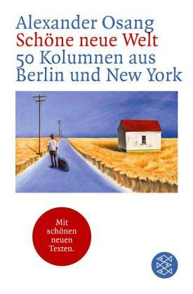 Schöne neue Welt. 50 Kolumnen aus Berlin und New York.