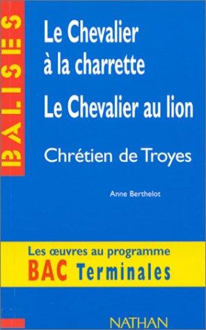 Le chevalier à la charrette, le chevalier au lion / Chrétien de Troyes : résumé analytique, commentaire critique, documents complémentaire s