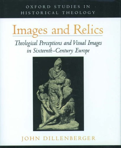 Images and Relics: Theological Perceptions and Visual Images in Sixteenth-Century Europe