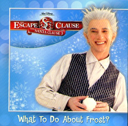 What to Do About Frost? (The Santa Clause 3: Escape Clause)