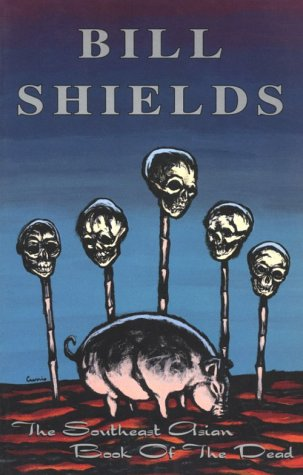 The Southeast Asian Book of the Dead by Bill Shields