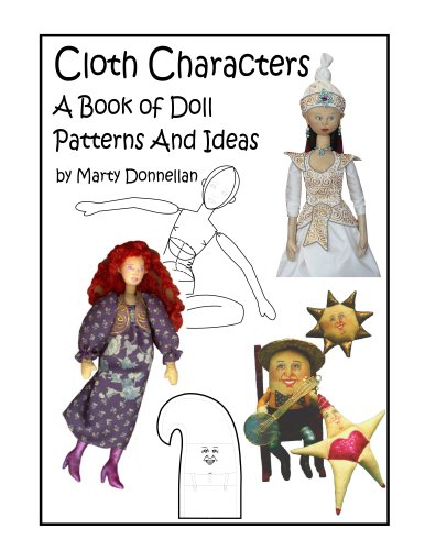 Cloth Characters: A Book Of Doll Patterns And Ideas