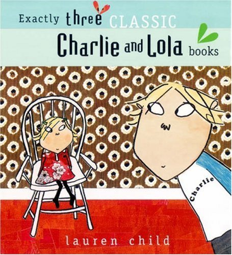 "Charlie And Lola: ""I Am Absolutely Too Small For School"", ""I Will Not Ever Never Eat A Tomato"", ""I Am Not Sleepy And I Will Not Go To Bed"""