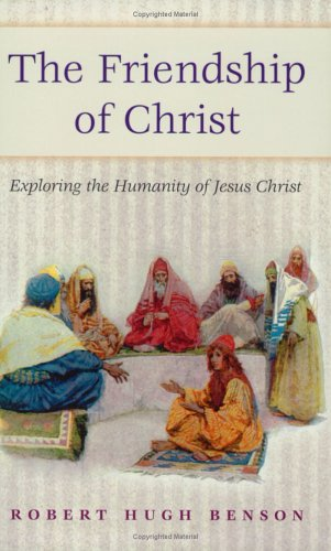 Friendship of Christ: Exploring the Humanity of Jesus Christ