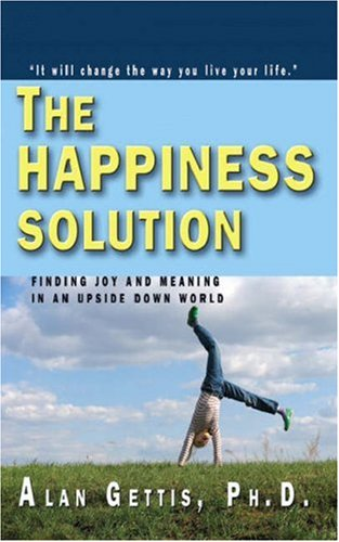 The Happiness Solution: Finding Joy and Meaning in an Upside Down World