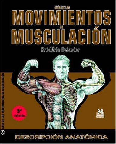 Guia de los movimientos de musculacion: Descripcion anatomica