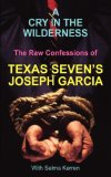 A Cry in the Wilderness: The Raw Confessions of Texas Seven's Joseph Garcia