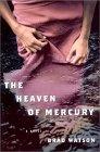 The Heaven of Mercury by Brad Watson