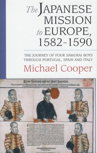 The Japanese Mission To Europe, 1582 1590: The Journey Of Four Samurai Boys Through Portugal, Spain And Italy