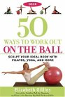 50 Ways to Work Out on the Ball Deck: Sculpt Your Ideal Body with Pilates, Yoga, and More
