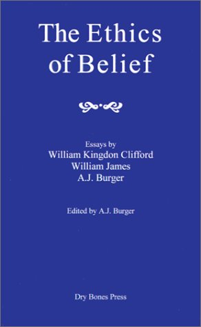 The Ethics of Belief by A.J. Burger
