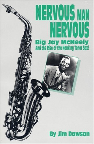 Nervous Man Nervous: Big Jay Mc Neely And The Rise Of The Honking Tenor Sax!