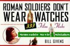 Roman Soldiers Don't Wear Watches by Bill Givens