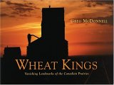 Wheat Kings: Vanishing Landmarks of the Canadian Prairies