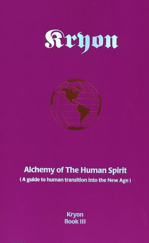 Alchemy of the Human Spirit: A Guide to Human Transition Into the New Age (Kryon, #3)