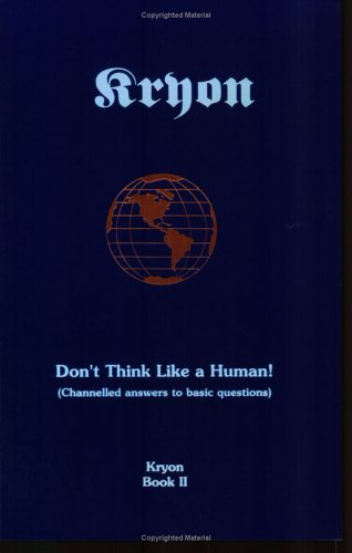 Don't Think Like a Human! Channeled Answers to Basic Questions (Kryon, #2)