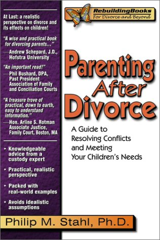 Parenting After Divorce: A Guide to Resolving Conflicts and Meeting Your Children's Needs