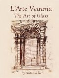 L'Arte Vetraria The Art of Glass by Antonio Neri, Vol. I Translated & Annotated by Paul Engle
