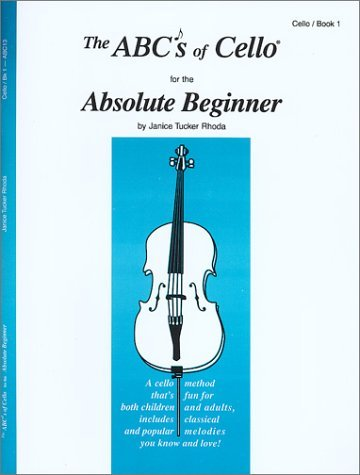 The ABCs of Cello for the Absolute Beginner: Cello, Book 1