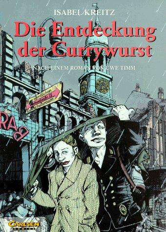 Die Entdeckung der Currywurst. Nach einem Roman von Uwe Timm.
