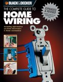 Black & Decker The Complete Guide to Home Wiring: Includes Information on Home Electronics & Wireless Technology