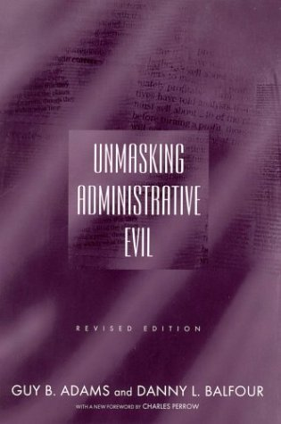 Unmasking Administrative Evil by Guy B. Adams
