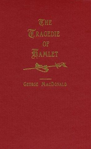 The Tragedie Of Hamlet by George MacDonald