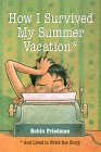 How I Survived My Summer Vacation: And Lived to Write the Story