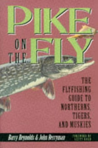 Pike On The Fly The Flyfishing Guide To Northerns, Tigers, An... by Barry Reynolds