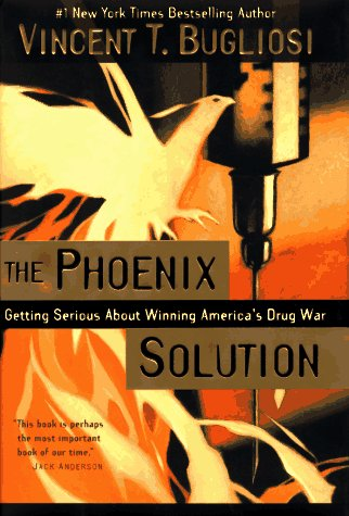 The Phoenix Solution: Getting Serious About Winning America's Drug War
