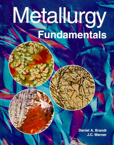Metallurgy Fundamentals By Daniel A Brandt