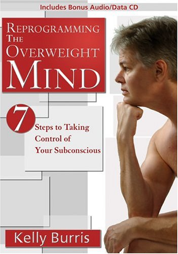 Reprogramming the Overweight Mind: 7 Steps to Taking Control of Your Subconscious (Includes Bonus Audio/Data CD)