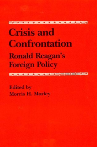 Crisis and Confrontation: Ronald Reagan's Foreign Policy
