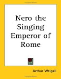 Nero the Singing Emperor of Rome