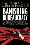 Banishing Bureaucracy: The Five Strategies for Reinventing Government