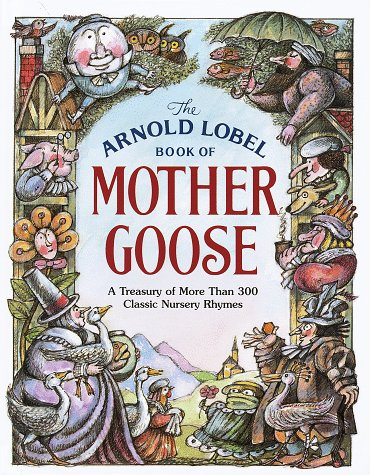 The Arnold Lobel Book Of Mother Goose A Treasury More Than 300 Clic Nursery Rhymes By