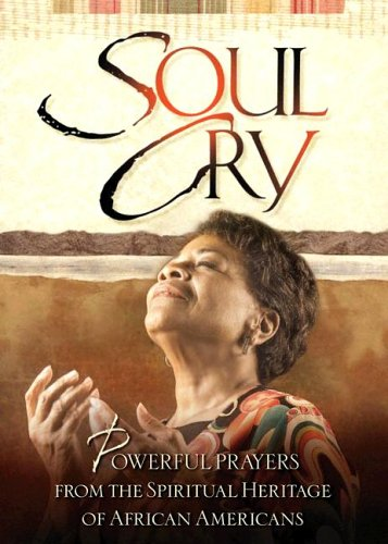 Soul Cry: Powerful Prayers from the Spiritual Heritage of African Americans