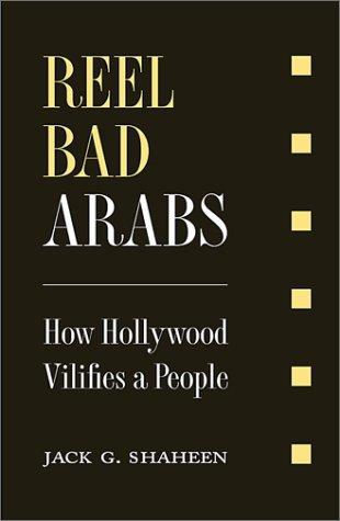 Reel Bad Arabs How Hollywood Vilifies a People Jack