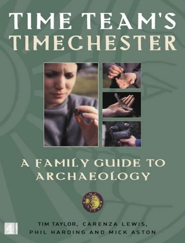 Time Team's Timechester: A Family Guide to Archaeology