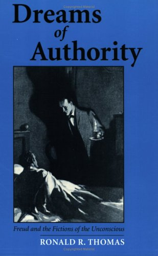 Dreams of Authority: Freud and the Fictions of the Unconscious